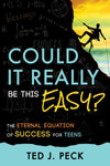 Could It Really Be This Easy?: The Eternal Equation of Success for Teens - Paperback