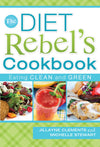 Diet Rebel's Cookbook, The: Eating Clean and Green - Paperback