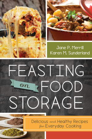 Feasting on Food Storage: Delicious and Healthy Recipes for Everyday Cooking - Paperback