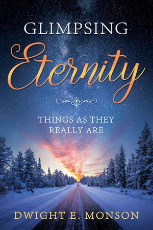 Glimpsing Eternity : Things As They Really Are