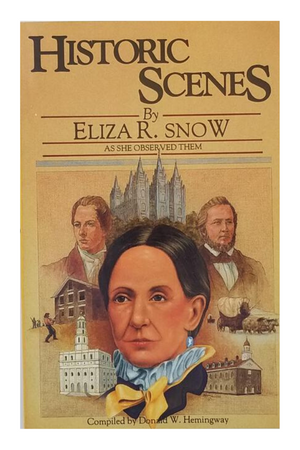 Historic Scenes by Eliza R Snow - As She Observed Them