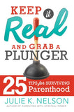 Keep It Real and Grab a Plunger: 25 Tips for Surviving Parenthood - Paperback