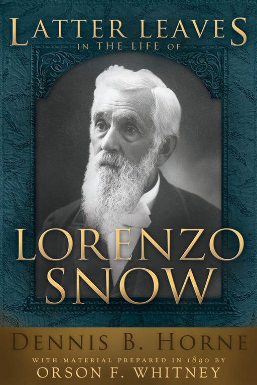 Latter Leaves in the Life of Lorenzo Snow - Hardcover