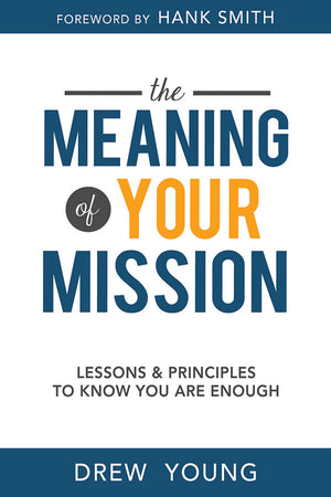 The Meaning of Your Mission: Lessons and Principles to Know You Are Enough (Pre-Order)