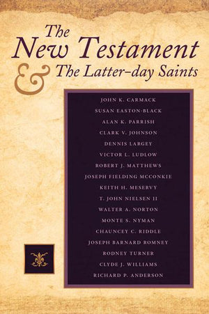 The New Testament and the Latter-day Saints - Paperback