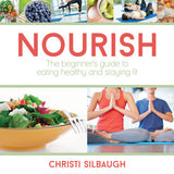 Nourish: The Beginner's Guide to Eating Healthy and Staying Fit - Paperback