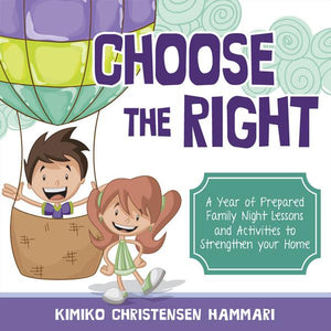 Choose the Right: A Year of Prepared Family Night Lessons and Activities to Strengthen Your Home - Paperback