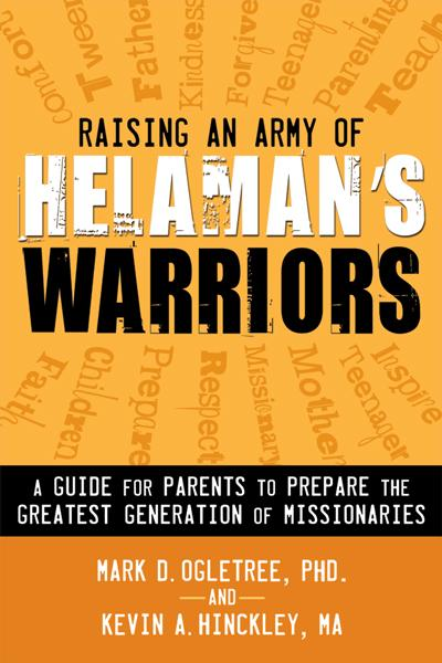 Raising an Army of Helaman's Warriors: A Guide for Parents to Prepare the Greatest Generation of Missionaries - Paperback