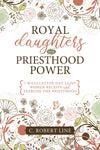 Royal Daughters with Priesthood Power: 7 Ways Latter-day Saint Women Receive and Exercise the Priesthood