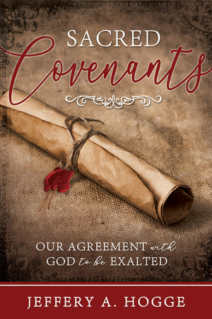 Sacred Covenants: Our Agreement with God to be Exalted