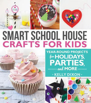 Smart School House Crafts for Kids: Year-Round Projects for Holidays, Parties, & More - Paperback