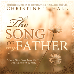"The Song of My Father: ""Good Will Come from This"" Was His Anthem of Hope - Hardcover"