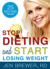Stop Dieting and Start Losing Weight: 25 Lifestyle Changes to Control Your Weight for Good - Paperback