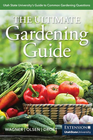 The Ultimate Gardening Guide: Utah State University's Guide to Common Gardening Questions - Paperback