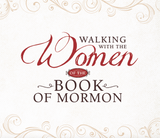 Walking with the Women of the Book of Mormon