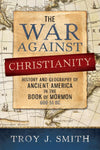 The War against Christianity: History and Geography of Ancient America in the Book of Mormon - Paperback