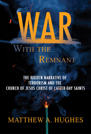 War with the Remnant: The Hidden Narrative of Terrorism and the Church of Jesus Christ of Latter-day Saints