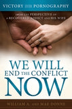 We Will End the Conflict Now: Victory and Healing from a Recovered Addict and His Wife