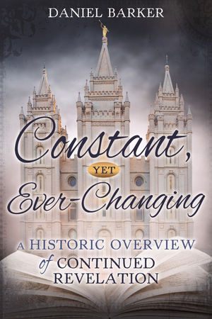 Constant, Yet Ever-Changing : A Historic Overview of Continued Revelation (Pre-Order)