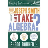 Did Joseph Smith Have to Take Algebra: Following the Example of Joseph Smith