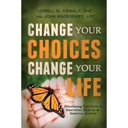 Change Your Choices, Change Your Life: Discovering Your Path to Emotional Healing and Spiritual Growth - Paperback