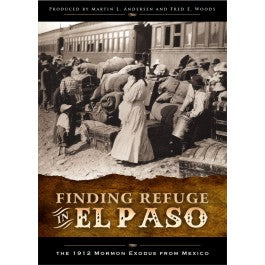 Finding Refuge in El Paso: The 1912 Mormon Exodus from Mexico - DVD