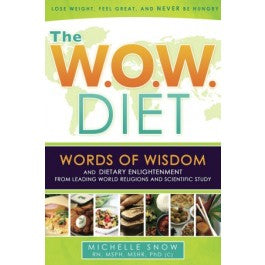 W.O.W. Diet, The: Words of Wisdom, Dietary Enlightenment from Leading World Religions, and Scientific Study - Paperback