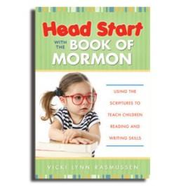 Head Start with the Book of Mormon - Using the Scriptures to Teach Children Reading and Writing Skills