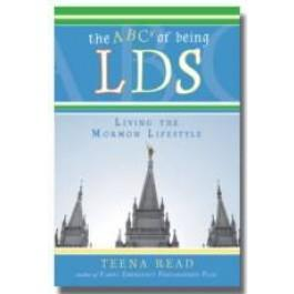 ABC's of Being LDS: Living the Mormon Lifestyle by Teena Read