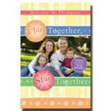 Play Together, Stay Together: Games to Fortify Your Family - Paperback