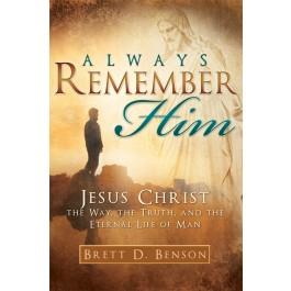 Always Remember Him: Jesus Christ; the Way, the Truth, and the Life