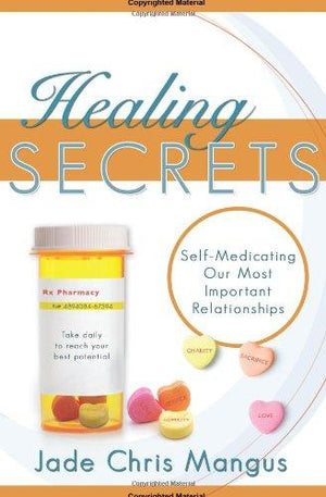 Healing Secrets: Self-Medicating Our Most Important Relationships