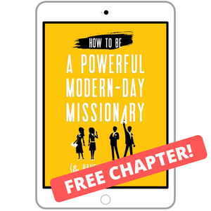 How To Be a Powerful Modern Day Missionary - FREE Chapter