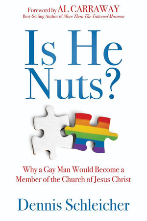 PAPERBACK | Is He Nuts?: Why a Gay Man Would Become a Member of the Church of Jesus Christ