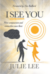 I See You: How Compassion and Connection Save Lives