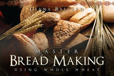 Master Bread Making - Using Whole Wheat