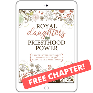 Royal Daughters with Priesthood Power FREE CHAPTER!