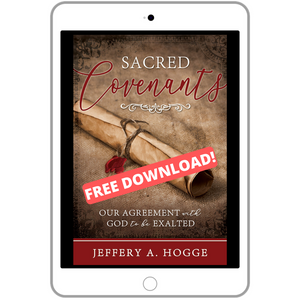 Sacred Covenants: Our Agreement with God to be Exalted - FREE DOWNLOAD