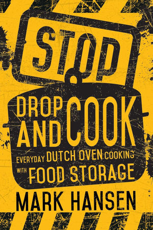Stop, Drop, and Cook: Everyday Dutch Oven Cooking with Food Storage - Paperback