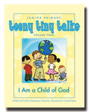 Teeny Tiny Talks Volume Four: I Am a Child of God - Paperback