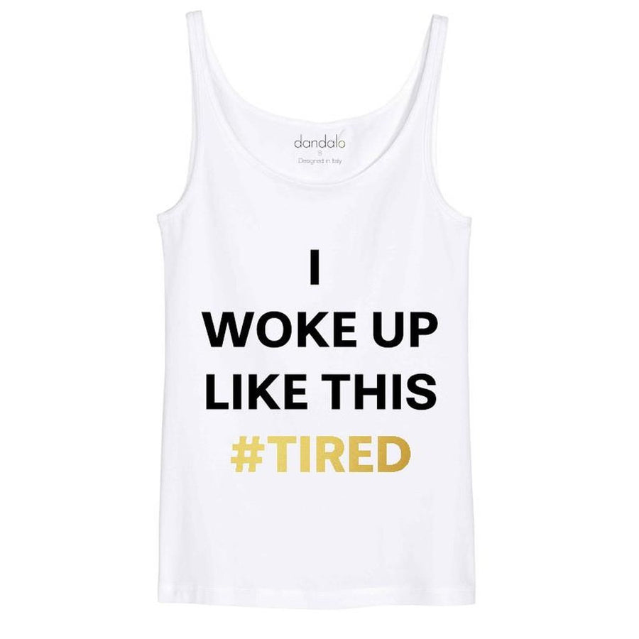 I Woke Up Like This #Tired Women - Apparel - T-Shirts & Tank Tops Tigerlily and Me
