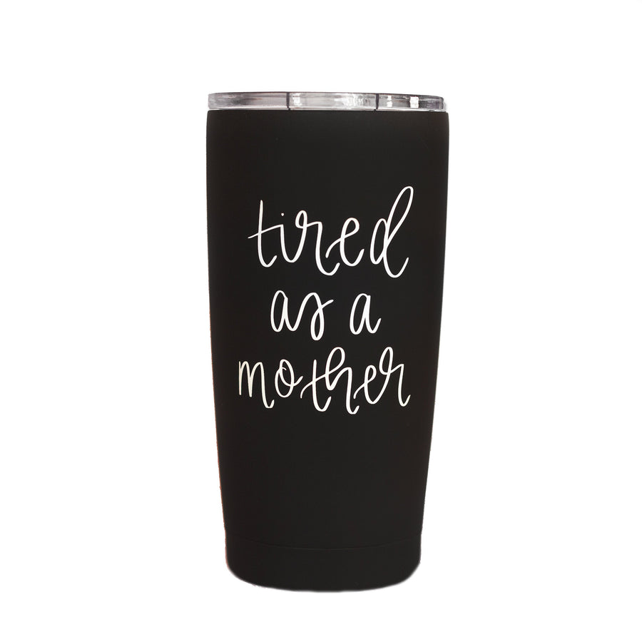 Tired As A Mother Travel Coffee Mug Home - Glasses & Mugs Tigerlily and Me