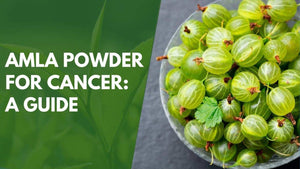 Amla Powder for Cancer: A Guide