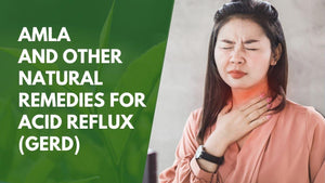 Amla and Other Natural Remedies for Acid Reflux (GERD)