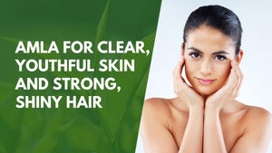 Amla for Clear, Youthful Skin and Strong, Shiny Hair