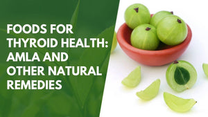 Foods for Thyroid Health: Amla and Other Natural Remedies