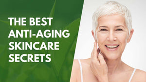 The Best Anti-Aging Skincare Secrets