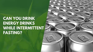 Can You Drink Energy Drinks While Intermittent Fasting?