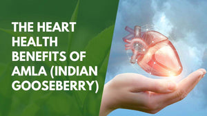 The Heart Health Benefits of Amla (Indian Gooseberry)