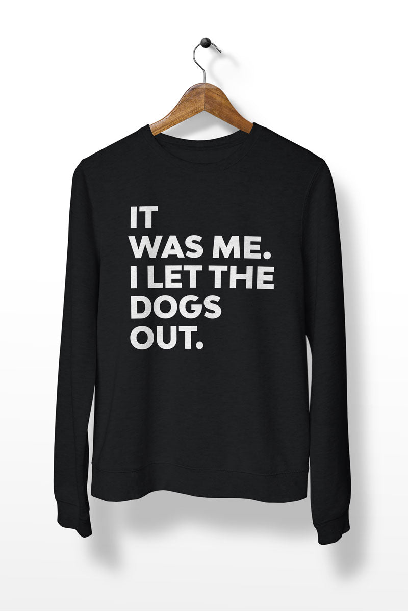 "Sweatshirt ""IT WAS ME. I LET THE DOGS OUT."""